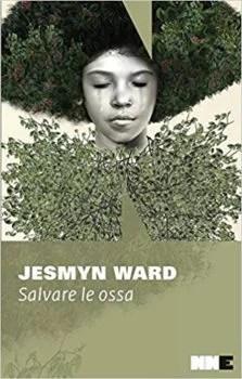 Salvare le ossa Trilogia di Bois Sauvage 1 Jesmyn Ward NN Editore