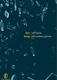 RECENSIONE: All'inizio del settimo giorno (Luc Lang)