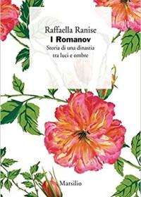 RECENSIONE: I Romanov. Storia di una dinastia tra luci e ombre (Raffaella Ranise)