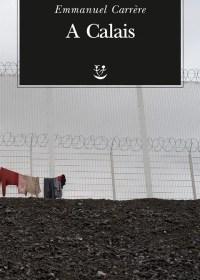RECENSIONE: A Calais (Emmanuel Carrère)