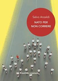 RECENSIONE: Nato per non correre (Salvo Anzaldi)