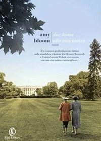RECENSIONE: Due donne alla Casa bianca (Amy Bloom)