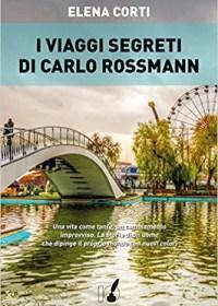 RECENSIONE: I viaggi segreti di Carlo Rossmann (Elena Corti)