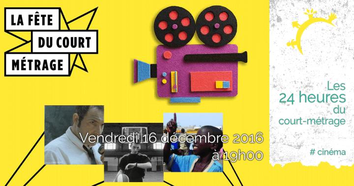 Cinéma - Les 24 heures du court-métrage - Ven. 16 décembre 2016