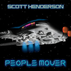 Chronique Musicale Scott Henderson - People Mover