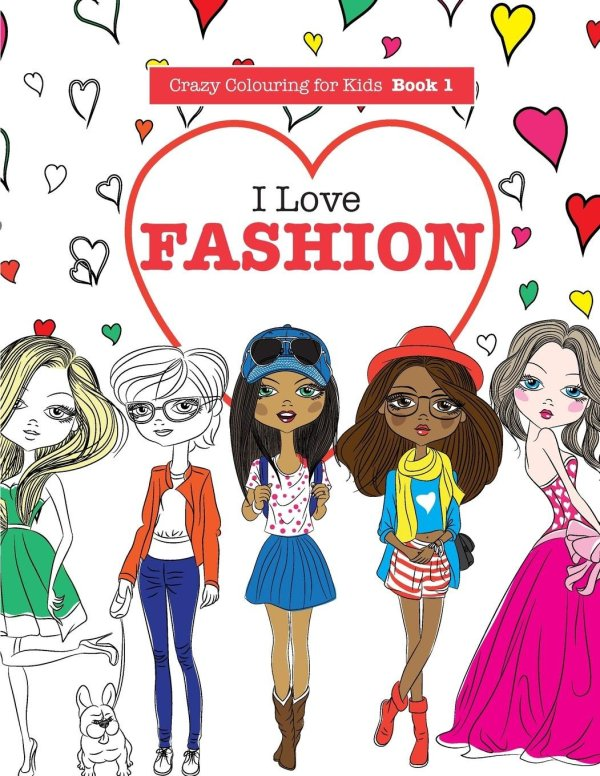 I Love Fashion (Crazy Colouring For Kids)