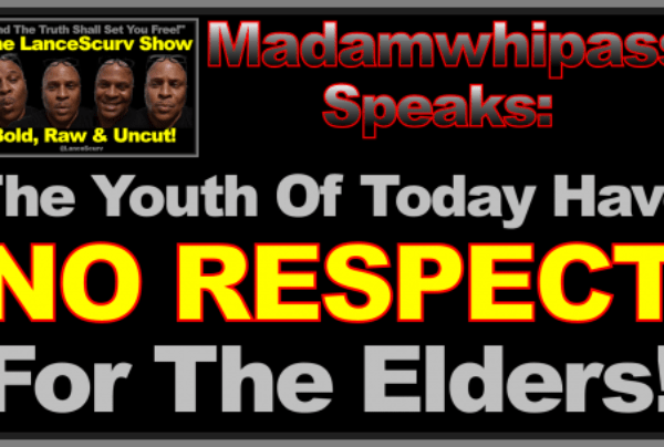"""Madamwhipass: """"The Youth Of Today Have No Respect For The Elders!"""""""
