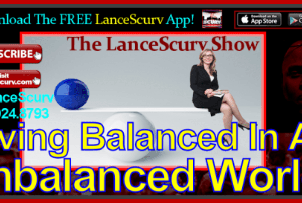 Living Balanced In An Imbalanced World! – The LanceScurv Show