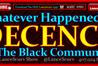 Whatever Happened To Decency In The Black Community? – The LanceScurv Show