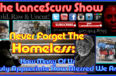 Never Forget The Homeless: Do You Appreciate How Blessed You Are? – The LanceScurv Show