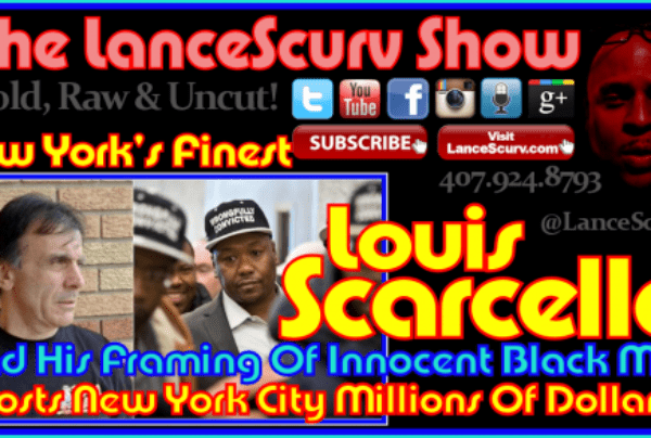 NYPD Detective Louis Scarcella And His Framing Of Innocent Black Men! – The LanceScurv Show