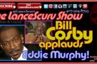 Bill Cosby Applauds Eddie Murphy For Not Doing Disgraceful SNL Skit! – The LanceScurv Show