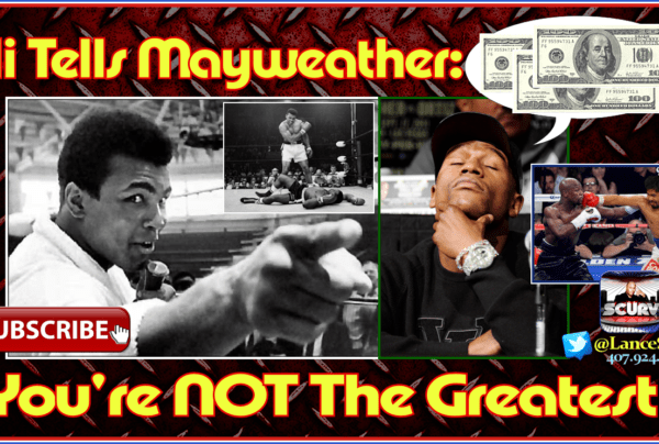 """Muhammad Ali Tells Floyd Mayweather: """"You're NOT The Greatest!"""" – The LanceScurv Show"""