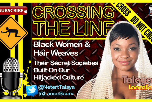 Black Women & Hair Weaves, Secret Societies Built On Our Hijacked Culture – The LanceScurv Show