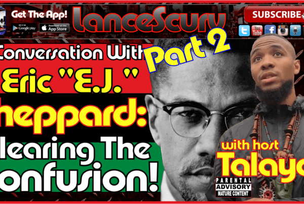 Eric EJ Sheppard: A Conversation With A Modern Day Black Revolutionary! – The LanceScurv Show