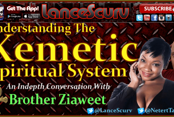 Understanding The Kemetic Spiritual System with Zankhu Ziaweet – The LanceScurv Show