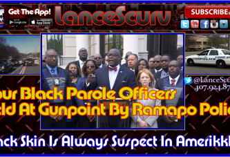 Black Skin Is Always Suspect In Amerikkka! – The LanceScurv Show