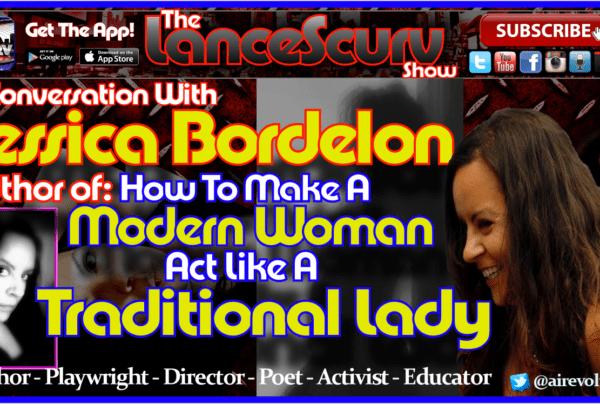 Jessica Bordelon: How To Make A Modern Woman Act Like A Traditional Lady! – The LanceScurv Show