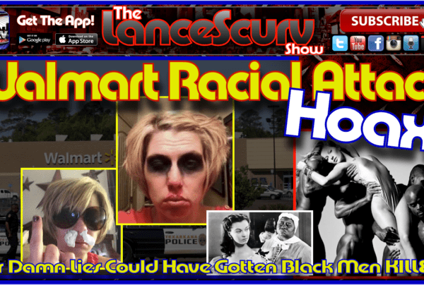The Texarkana White Woman Walmart Racial Attack Hoax! – The LanceScurv Show