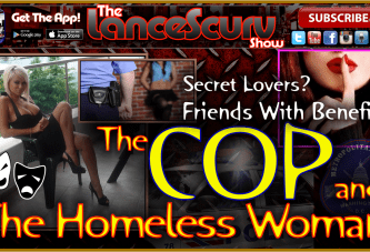 Friends With Benefits: The Cop & The Homeless Woman! – The LanceScurv Show