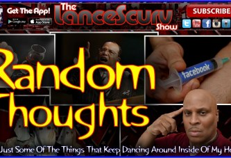 Random Thoughts – The LanceScurv Show