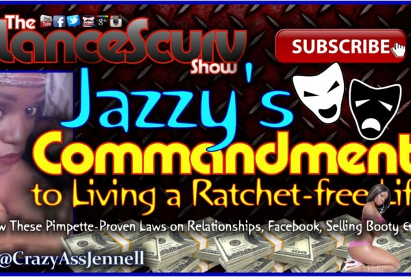 Jazzy's Commandments To Living A Ratchet-Free Life!  – The LanceScurv Show