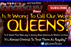 Is It Wrong To Call Our Women QUEENS? – The LanceScurv Show