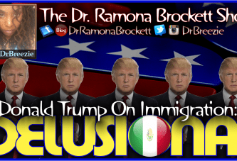 Donald Trump On Immigration: DELUSIONAL! – The Dr. Ramona Brockett Show