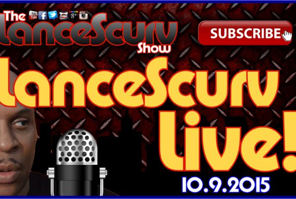 The LanceScurv Show Live & Uncensored! (10.9.2015)