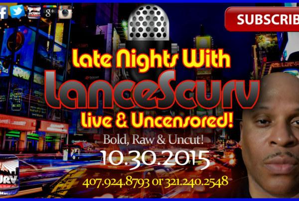 The LanceScurv Show Live & Uncensored! (10.30.2015)