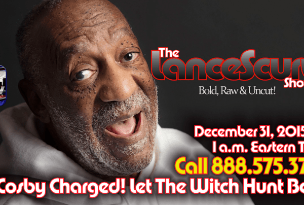 "Bill Cosby Charged With ""Aggravated Indecent Assault!"" – The LanceScurv Show Live & Uncensored!"