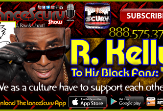 "R. Kelly To His Black Fans: ""We As A Culture Have To Support Each Other!"" – The LanceScurv Show"