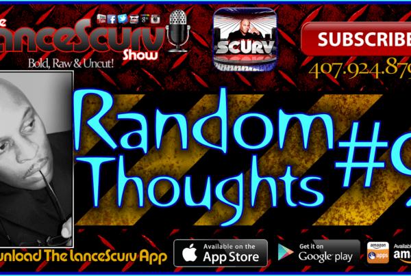 Random Thoughts # 9 – The LanceScurv Show