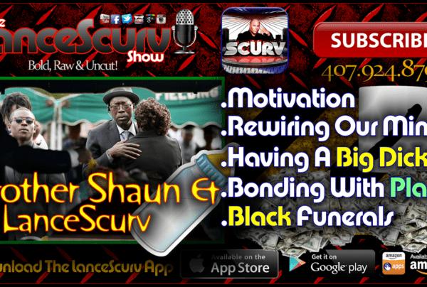 Motivation, Rewiring Our Minds, Big Dicks & Black Funerals! – The LanceScurv Show