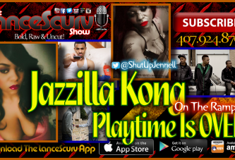"""Jazzilla """"Jazzie"""" Kong Speaks To Our Black Men: PLAYTIME IS OVER! – The LanceScurv Show"""