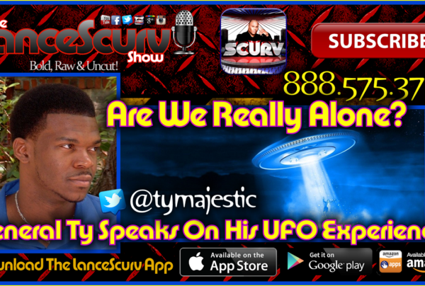 General Ty Speaks On His UFO Experience! – The LanceScurv Show