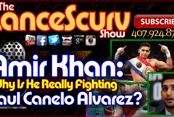 "Amir Khan: Why Is He Really Fighting Saul ""Canelo"" Alvarez – The LanceScurv Show"