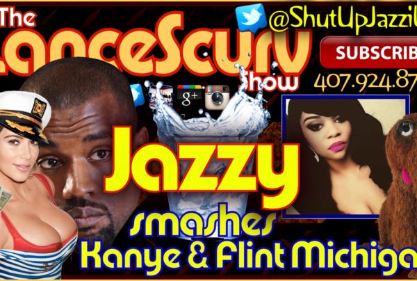 Jazzy Smashes Kanye West & Flint Michigan! – The LanceScurv Show