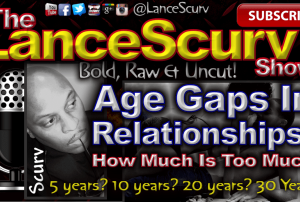 Age Gaps In Relationships: How Much Is Too Much? – The LanceScurv Show