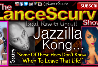 "Jazzilla Kong: ""Some Of These Hoes Don't Know When To Leave That Life!"" – The LanceScurv Show"