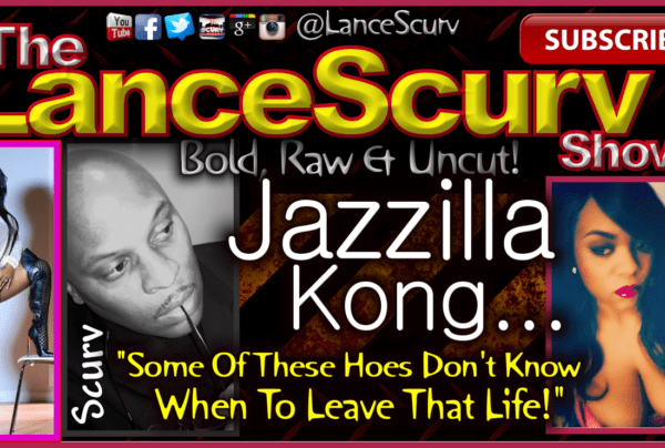 """Jazzilla Kong: """"Some Of These Hoes Don't Know When To Leave That Life!"""" – The LanceScurv Show"""