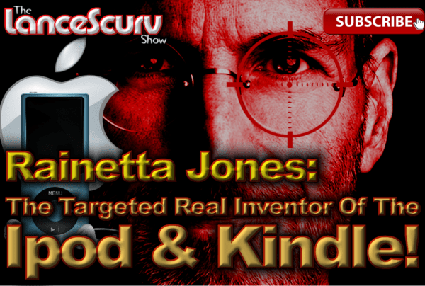 Rainetta Jones: The Targeted REAL Inventor Of The Ipod & Kindle! – The LanceScurv Show