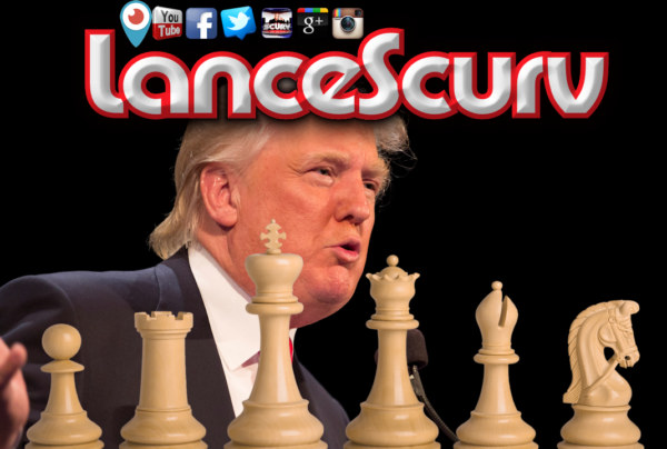 Donald Trump: The Dividing Chess Piece! – The LanceScurv Show