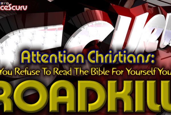 Christians: If You Refuse To Read The Bible For Yourself You're ROADKILL! – The LanceScurv Show