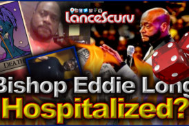 Has Bishop Eddie Long Been Hospitalized For Cancer In The Fourth Stage? – The LanceScurv Show
