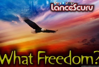 What Is This Freedom You Speak Of? – The LanceScurv Show
