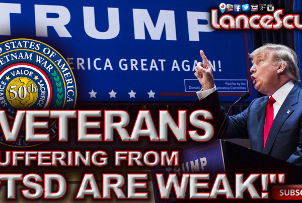 Donald Trump: Veterans Suffering From P.T.S.D. Are Weak! – The LanceScurv Show