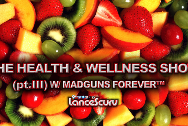 The Health & Wellness Finale w/ MADGUNS FOREVER™ (Pt. 3) – The LanceScurv Show