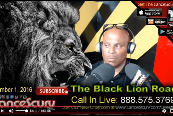 Black Lives Splatter While White Lies Matter: The Black Lion Roars! – The LanceScurv Show