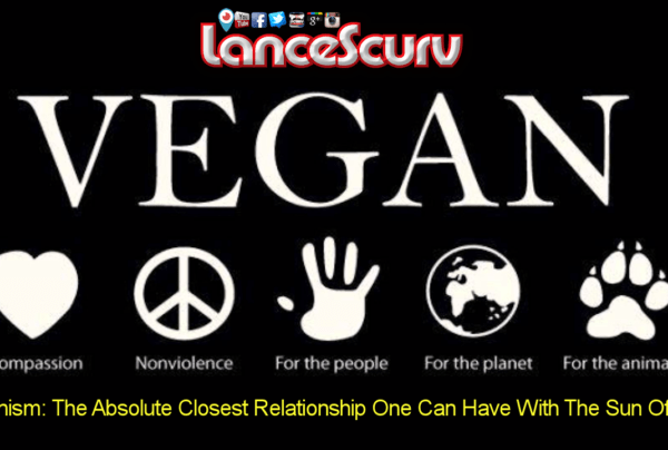 Veganism: The Absolute Closest Relationship One Can Have With The Sun Of God!